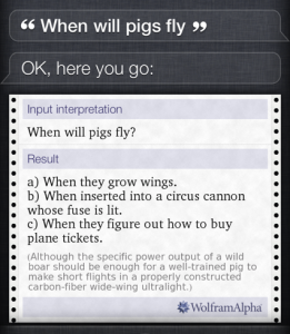when will pigs fly, siri?